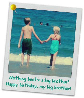 Happy birthday, big brother! Birthday wishes for brothers